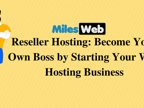 MilesWeb Reseller Hosting: Become Your Own Boss by Starting Your Web Hosting Business